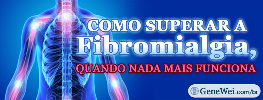 Como Superar a Fibromialgia, Quando Nada Mais Funciona