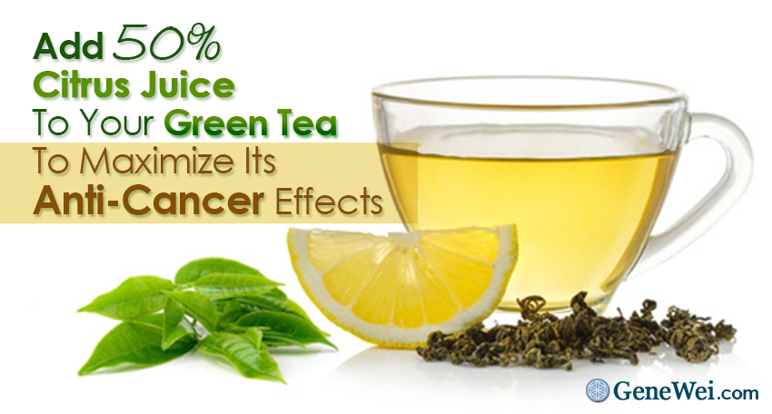 Add 50% Citrus Juice To Your Green Tea To Maximize Its Anti Cancer Effects