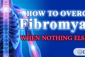 How To Overcome Fibromyalgia, When Nothing Else Works